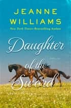 Daughter of the Sword ebook by Jeanne Williams