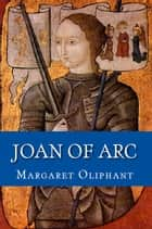 Joan of Arc ebook by Margaret Oliphant