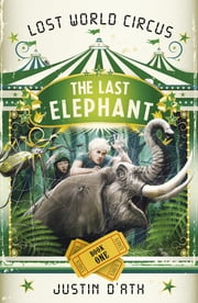 The Lost Elephant: The Lost World Circus Book 1 ebook by Justin D'Ath