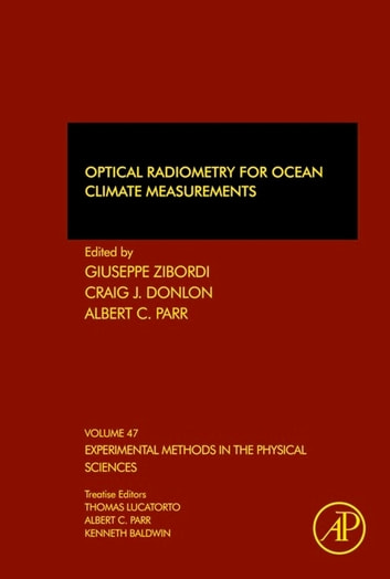 Optical Radiometry for Ocean Climate Measurements ebook by Giuseppe Zibordi,Craig J. Donlon,Albert C. Parr, Ph.D., MS in Physics, BS in Physics with Honors and BS in Mathematics