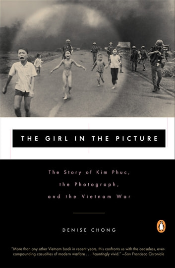 The Girl in the Picture - The Story of Kim Phuc, the Photograph, and the Vietnam War ebook by Denise Chong