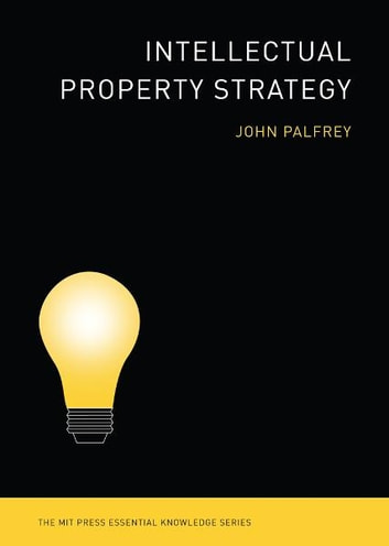 Intellectual Property Strategy ebook by John Palfrey