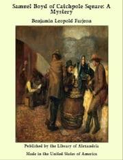 Samuel Boyd of Catchpole Square: A Mystery ebook by Benjamin Leopold Farjeon