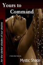 Yours to Command ebook by Mystic Shade