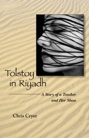 Tolstoy in Riyadh - A Story of a Teacher and Her Muse ebook by Chris Cryer