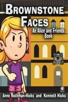 Brownstone Faces: An Alice and Friends Book - An Alice and Friends Book ebook by Anne Rothman-Hicks, Kenneth Hicks