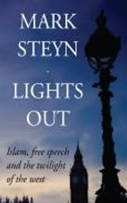 Lights Out - Islam, free speech and the twilight of the west ebook by Mark Steyn