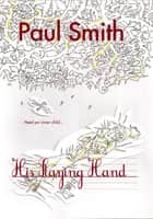 His Staying Hand (Star Plague Journals Book 2) ebook by Paul Smith