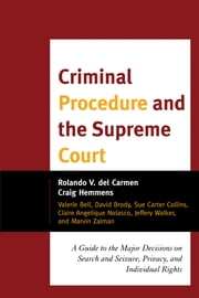 Criminal Procedure and the Supreme Court - A Guide to the Major Decisions on Search and Seizure, Privacy, and Individual Rights ebook by Rolando V. del Carmen,Craig Hemmens