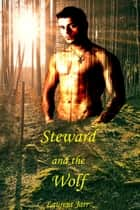 Steward and the Wolf (Gay Paranormal Erotic Romance - Werewolf Alpha) ebook by Laurent Jarr