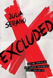 Excluded - Making Feminist and Queer Movements More Inclusive ebook by Julia Serano