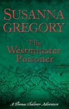 The Westminster Poisoner - Chaloner's Fourth Exploit in Restoration London ebook by Susanna Gregory