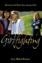 Girlfighting - Betrayal and Rejection among Girls ebook by Lyn Mikel Brown