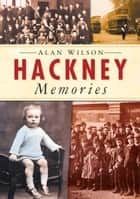 Hackney Memories ebook by Alan Wilson