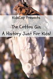 The Cotton Gin: A History Just for Kids ebook by KidCaps
