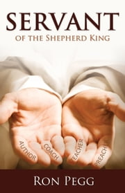 Servant of the Shepherd King ebook by Ron Pegg