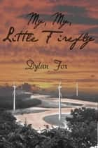 My, My, Little Firefly ebook by Dylan Fox