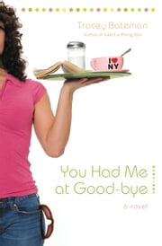 You Had Me at Good-bye - A Novel ebook by Tracey Bateman