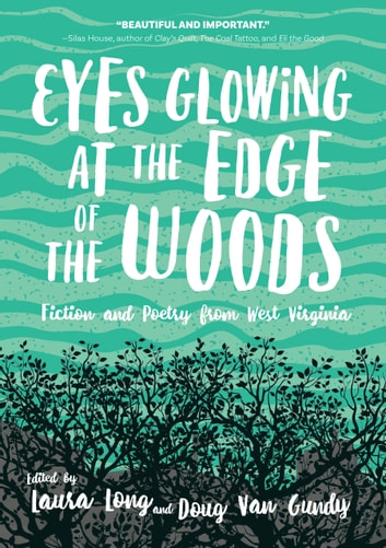 Eyes Glowing at the Edge of the Woods - Fiction and Poetry from West Virginia ebook by