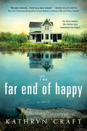 The Far End of Happy - Heartbreaking and suspenseful contemporary fiction ebook by Kathryn Craft