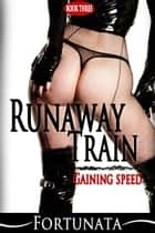 Runaway Train (Book Three) ebook by Fortunata