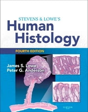 Stevens & Lowe's Human Histology E-Book - With STUDENT CONSULT Online Access ebook by James S. Lowe, BMedSci, BMBS, DM, FRCPath,Peter G. Anderson, DVM, PhD