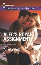 Alec's Royal Assignment ebook by Amelia Autin