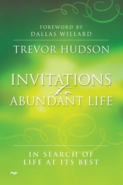 Invitations to Abundant Life - In search of life at its best ebook by Trevor Hudson
