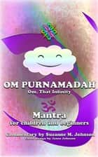 Om, Purnamadaha (Om, That Infinity) - Mantra for Children and Beginners ebook by Suzanne M. Johnson
