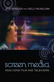Screen Media - Analysing Film and Television ebook by Jane Stadler, Kelly McWilliam
