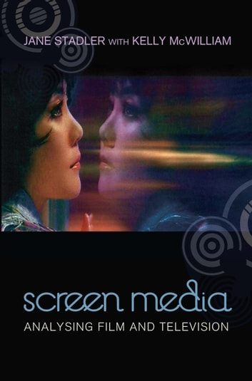 Screen Media - Analysing Film and Television ebook by Jane Stadler,Kelly McWilliam