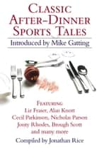 Classic After-Dinner Sports Tales ebook by Various, Mike Gatting, Jonathan Rice