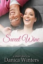 Sweet Wine: Romance Short Story ebook by Danica Winters