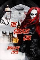 The Gaslight Girl - Decisive Devices, #1 ebook by Hargrove Perth