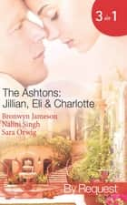 The Ashtons: Jillian, Eli & Charlotte: Just a Taste / Awaken the Senses / Estate Affair (Mills & Boon Spotlight) ebook by Bronwyn Jameson, Nalini Singh, Sara Orwig