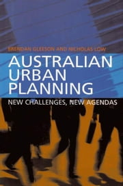 Australian Urban Planning: New challenges, new agendas ebook by Gleeson, Brendan