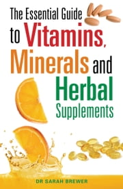The Essential Guide to Vitamins, Minerals and Herbal Supplements ebook by Sarah Brewer