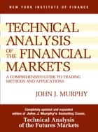 Study Guide to Technical Analysis of the Financial Markets - A Comprehensive Guide to Trading Methods and Applications ebook by John J. Murphy