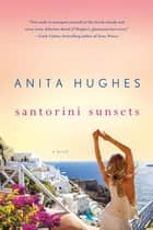 Santorini Sunsets - A Novel ebook by Anita Hughes