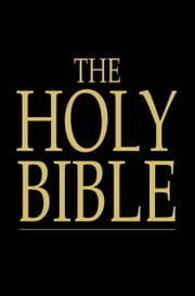 The Holy Bible: Old And New Testaments, King James Version - Old and New Testaments, King James Version ebook by Unknown