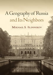 A Geography of Russia and Its Neighbors ebook by Blinnikov, Mikhail S.