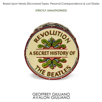 Revolution - A Secret History Of The Beatles audiobook by Geoffrey Giuliano,Avalon Giuliano