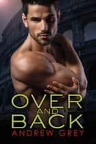 Over and Back ebook by Andrew Grey