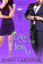 Love is in the Heir - It's Reigning Men, #4 ebook by