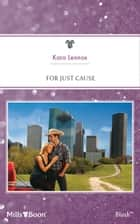 For Just Cause ebook by Kara Lennox