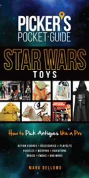 Picker's Pocket Guide - Star Wars Toys - How to Pick Antiques Like A Pro ebook by Mark Bellomo