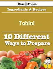 10 Ways to Use Tahini (Recipe Book) ebook by Lindy Fuentes,Sam Enrico