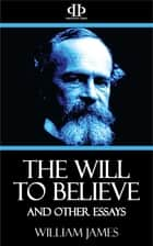 The Will to Believe and Other Essays ebook by