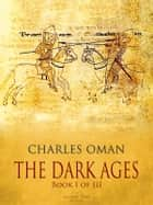 The Dark Ages - Book I of III ebook by Charles Oman