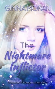 The Nightmare Inflictor: A Destined for Dreams Short Story ebook by Ginna Moran